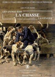 Dernières parutions sur Vènerie - Fauconnerie, Les animaliers, la chasse, la vénerie Volume 2