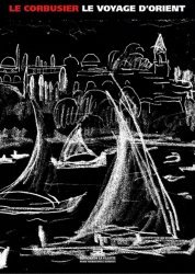 Dernières parutions dans Textes fondamentaux modernes, Le Corbusier, Voyage d'Orient - 1910-1911
