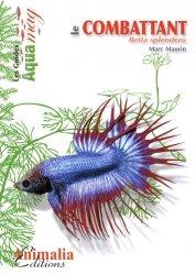 Dernières parutions dans Les Guides Aqua mag, Le combattant Betta splendens