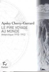 Dernières parutions sur Pôles, Le pire voyage au monde Antarctique 1910-1913