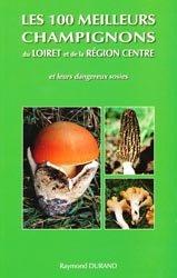 Nouvelle édition Les 100 meilleurs champignons de la région Centre et du Loiret