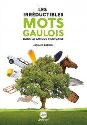 Dernières parutions sur Linguistique, Les irréductibles mots gaulois dans la langue française