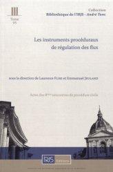 Dernières parutions dans Bibliothèque de l'Institut de Recherche Juridique de la Sorbonne - André Tunc, Les instruments procéduraux de régulation des flux