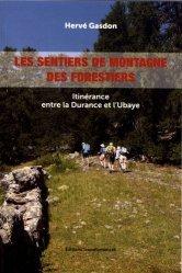 Dernières parutions sur A la montagne, Les sentiers de montagne des forestiers. Itinérance entre la Durance et l'Ubaye