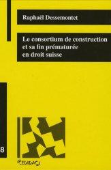 Dernières parutions dans Cedidac, Le consortium de construction et sa fin prématurée en droit suisse