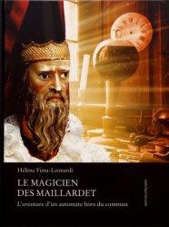 Dernières parutions sur Bijouterie - Joaillerie, Le magicien des Maillardet. L'aventure d'un automate hors du commun