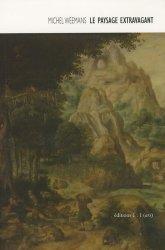 Dernières parutions dans Ars, Le paysage extravagant. Herri Met de Bles,