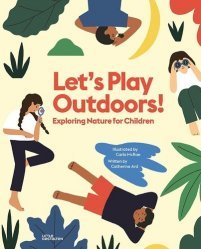 Dernières parutions sur Enfants et Préadolescents, Let's Play Outdoors! - Exploring nature for children