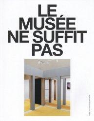 Dernières parutions sur Généralités, Le musée ne suffit pas