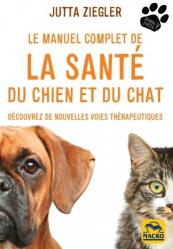 Nouvelle édition Le manuel complet de la santé du chien et du chat