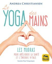 Dernières parutions dans Nouvelles pistes thérapeutiques, Le yoga des mains