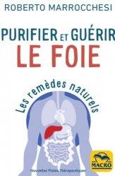 Dernières parutions sur Alimentation - Diététique, Les remèdes naturels pour purifier et guérir le foie