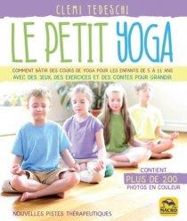 Dernières parutions sur Santé-Bien-être, Le petit yoga. Comment bâtir des cours de yoga pour les enfants de 5 à 11 ans