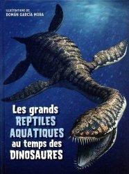 Dernières parutions sur Vie des animaux, Les grands reptiles aquatiques au temps des dinosaures