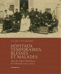 Dernières parutions sur Histoire de la médecine et des maladies, Les hôpitaux temporaires dans les Alpes-Maritimes pendant la grande guerre