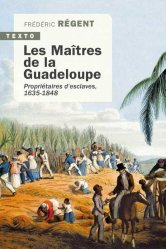 Dernières parutions dans Texto, Les maîtres de la Guadeloupe
