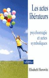 Dernières parutions dans Chemins de l'harmonie, Les actes libérateurs. Psychomagie et actes symboliques