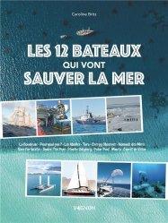 Dernières parutions sur Bateaux - Voiliers, Les 12 bateaux qui vont sauver la mer