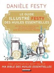 Dernières parutions sur Médecine, Le guide illustré Festy des huiles essentielles
