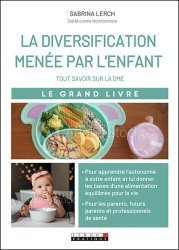 Souvent acheté avec Alimentation de l'enfant de 0 à 3 ans, le Le grand livre de la DME, la Diversification Menée par l'Enfant