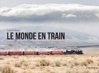 Dernières parutions sur Transport ferroviaire, Le monde en train. Voyages à travers des paysages insolites