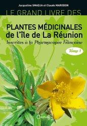 Dernières parutions sur Flores étrangères, Le grand livre des plantes médicinales de la Réunion - Tome 1