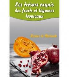 Dernières parutions sur Les légumes, Les trésors exquis des fruits et légumes tropicaux