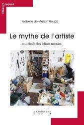 Dernières parutions dans Idées reçues, Le mythe de l'artiste. Au-delà des idées reçues, 2e édition revue et augmentée
