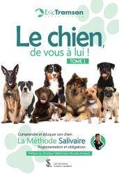 Dernières parutions sur Chien, Le chien, de vous à lui ! Tome 1. Comprendre et éduquer son chien ; La méthode salivaire ; Réglementation et obligations