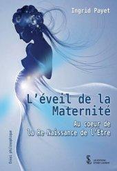 Dernières parutions sur Grossesse - Accouchement - Maternité, L'éveil de la maternité. Au cœur de la Re-Naissance de l'être