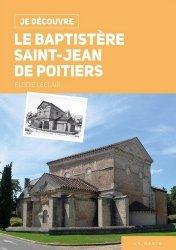 Dernières parutions dans Je découvre, Le baptistère Saint-Jean de Poitiers