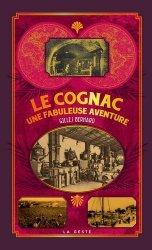 Dernières parutions sur Spiritueux, Le cognac - Une fabuleuse aventure