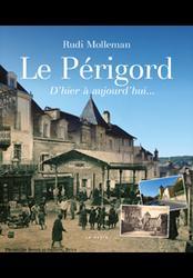 Dernières parutions sur Languedoc-Roussillon Midi-Pyrénées, Le Périgord, d'hier à aujourd'hui...