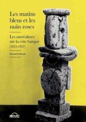 Dernières parutions sur Surréalisme, Les matins bleus et les nuits roses. Les surréalistes sur la côte basque (1923-1927)
