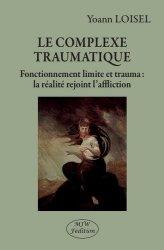 Dernières parutions sur Psychopathologie de l'adolescent, Le complexe traumatique