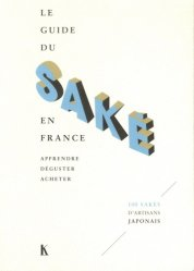 Dernières parutions sur Spiritueux, Le guide du saké en France. Apprendre, déguster, acheter