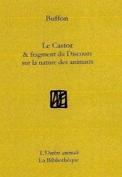 Dernières parutions sur Biologie et physiologie animale, Le Castor & Fragment du Discours sur la nature des animaux