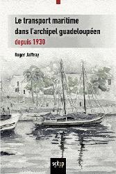 Dernières parutions dans Documents, Le transport maritime dans l'archipel guadeloupéen depuis 1930