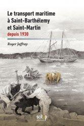 Dernières parutions dans Documents, Le transport maritime à Saint-Barthélemy et Saint-Martin depuis 1930