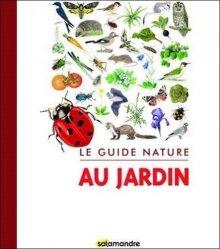 Dernières parutions sur Vie sauvage au jardin, Le guide nature au jardin