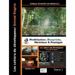 Dernières parutions sur 3D, Les cahiers d'Unreal Engine - Tome 1, modélisation, blueprints, matériaux et paysages