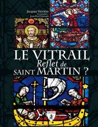 Dernières parutions sur Vitraux et enluminures, Le vitrail, reflet de saint Martin ?