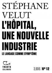 Dernières parutions sur Santé publique - Politiques de santé, L'hôpital, une nouvelle industrie