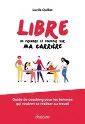 Dernières parutions sur Carrière,réussite, Libre de prendre le pouvoir sur ma carrière. Guide coaching pour les femmes qui veulent se réaliser au travail
