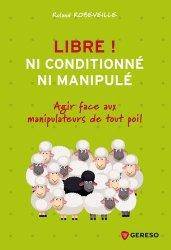 Dernières parutions sur Carrière, réussite, Libre ! Ni conditionné, ni manipulé