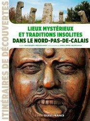 Dernières parutions dans Itinéraires de découvertes, Lieux mystérieux et traditions insolites dans le Nord-Pas-de-Calais