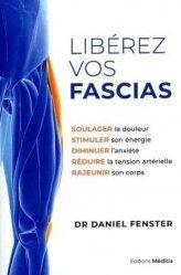 Dernières parutions sur Autres médecines douces, Liberez vos fascias - soulager la douleur, stimuler son energie, diminuer l'anxiete