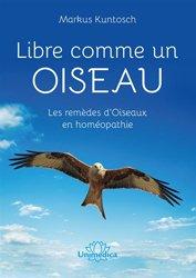 Dernières parutions sur Homéopathie, Libre comme un oiseau : les remèdes d'oiseaux en homéopathie