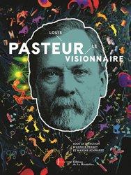 Louis Pasteur le visionnaire