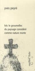 Dernières parutions dans Ciel vague, Loïc Le Groumellec. Du paysage considéré comme nature morte
